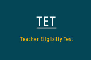 Teachers Eligibility Test (TET) - Exam Date Eligibility Syllabus
